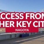 NAGOYA ACCESS: Getting There from Other Key Cities in Japan