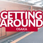 HOW TO GET AROUND OSAKA: Train Passes and ICOCA