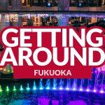 HOW TO GET AROUND FUKUOKA