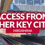 HIROSHIMA ACCESS: Getting There from Other Key Cities in Japan