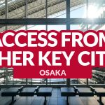 OSAKA ACCESS: Getting There from Other Key Cities in Japan